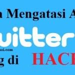 Cara Mengembalikan Akun Twitter Yang Di Hack 100% Work