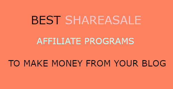 Best Shareasale Affiliate Programs to Earn Money From your Blog
