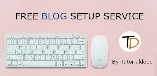 FREE Blog Setup Service By Tutorialdeeep