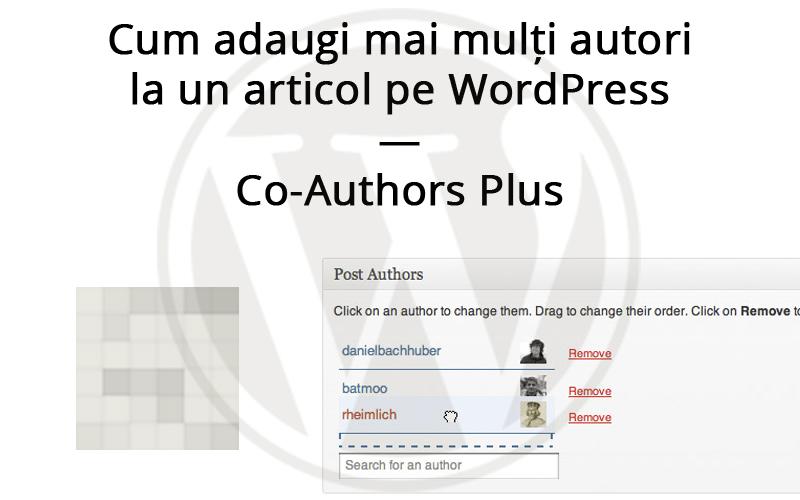 Cum adaugi mai mulți autori la un articol pe WordPress