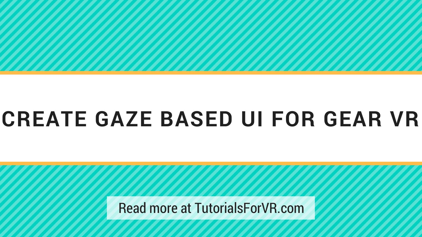 Creating a Gaze Based UI for Gear VR in Unity VR Tutorials to Help