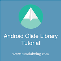 Android Glide Library Tutorial With Example - Tutorialwing