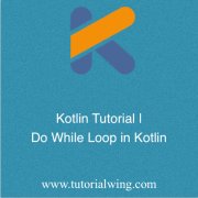 Tutorialwing - Kotlin do while loop or do while loop in kotlin
