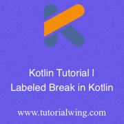 Tutorialwing - Labeled break in kotlin