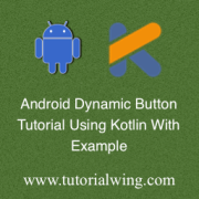 Tutorialwing - Android Button programmatically in Kotlin Button dynamically in Kotlin Create Button widget in Kotlin