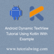 Tutorialwing Android TextView programmatically in kotlin Create TextView programmatically in android Create TextView dynamically in android in kotlin create TextView programmatically in kotlin