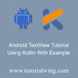 Android TextView Using Kotlin With Example - Tutorialwing
