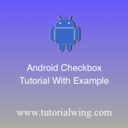 Tutorialwing Android Checkbox Logo Android Checkbox tutorial Android Checkbox widget tutorial Checkbox tutorial attributes different attributes of checkbox