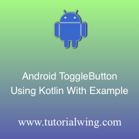 Android Toggle Button Using Kotlin With Example - Tutorialwing
