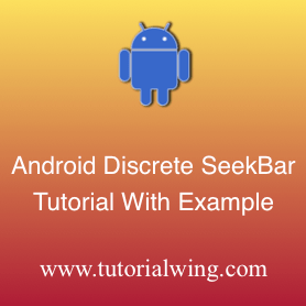 Android Discrete SeekBar Tutorial With Example - Tutorialwing