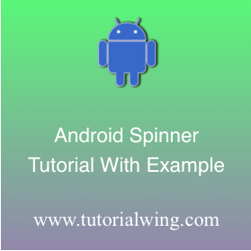 Android Spinner Tutorial With Example - Tutorialwing