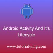 Tutorialwing Android Activity And It's Lifecycle