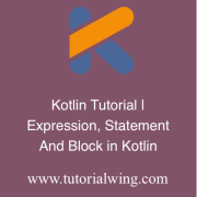 Tutorialwing Kotlin Expression kotlin Statement and Kotlin Block Tutorial With Example