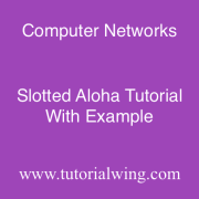 Tutorialwing Slotted Aloha protocol in computer networks
