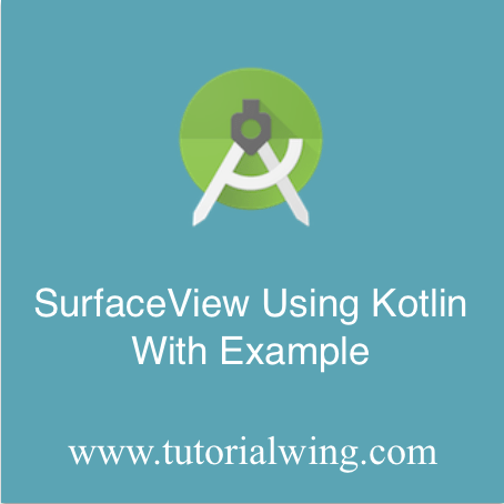 Android SurfaceView Using Kotlin With Example - Tutorialwing
