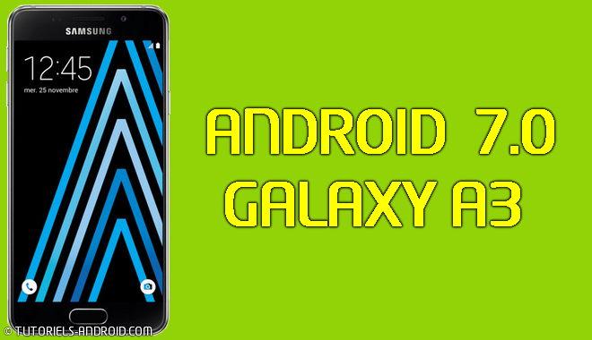 Installer Android 7.0 sur son GALAXY A3 SM-A310F