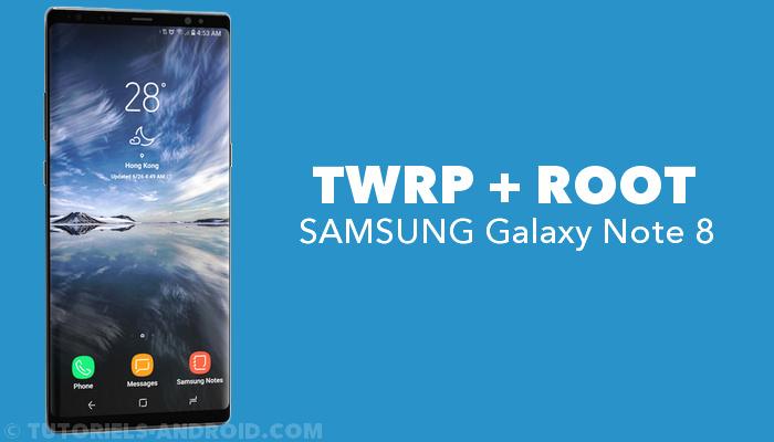 Installer ROOT et TWRP sur GALAXY Note 8