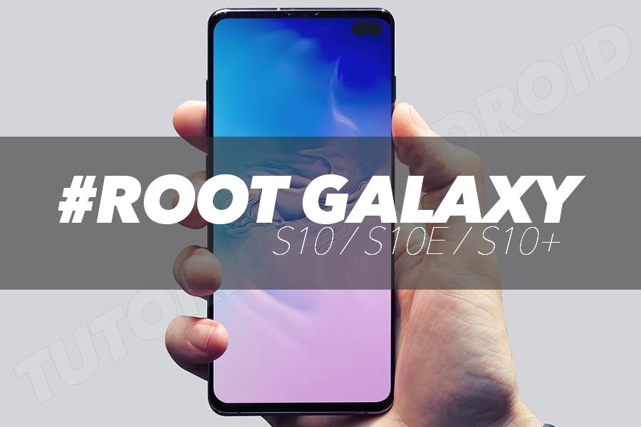 Rooter le GALAXY S10, S10+, S10E et A50