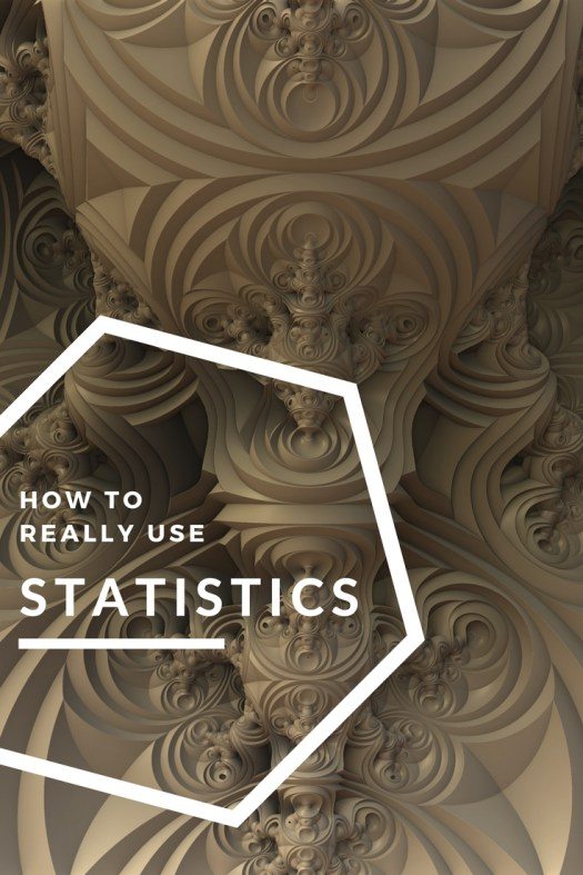 how to really use statistics