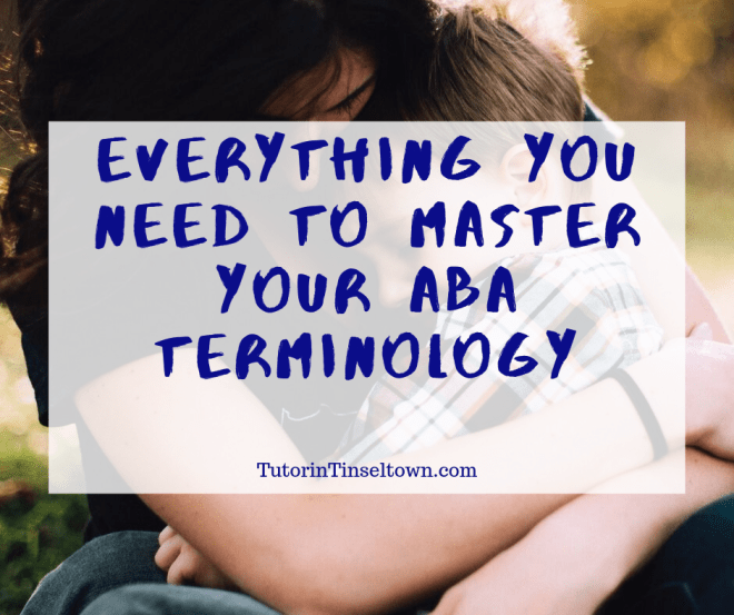 I know some of my readers are parents of children with special needs, and as such, you may have had to delve into the world of Applied Behavior Analysis, or ABA. If your child receives behavior therapy, chances are you may have come across some terms you didn't quite understand. Even though the main focus of Tutor in Tinseltown isn't applied behavior analysis, I wanted to share this ABA glossary with you to give you some tools for navigating the world of ABA.