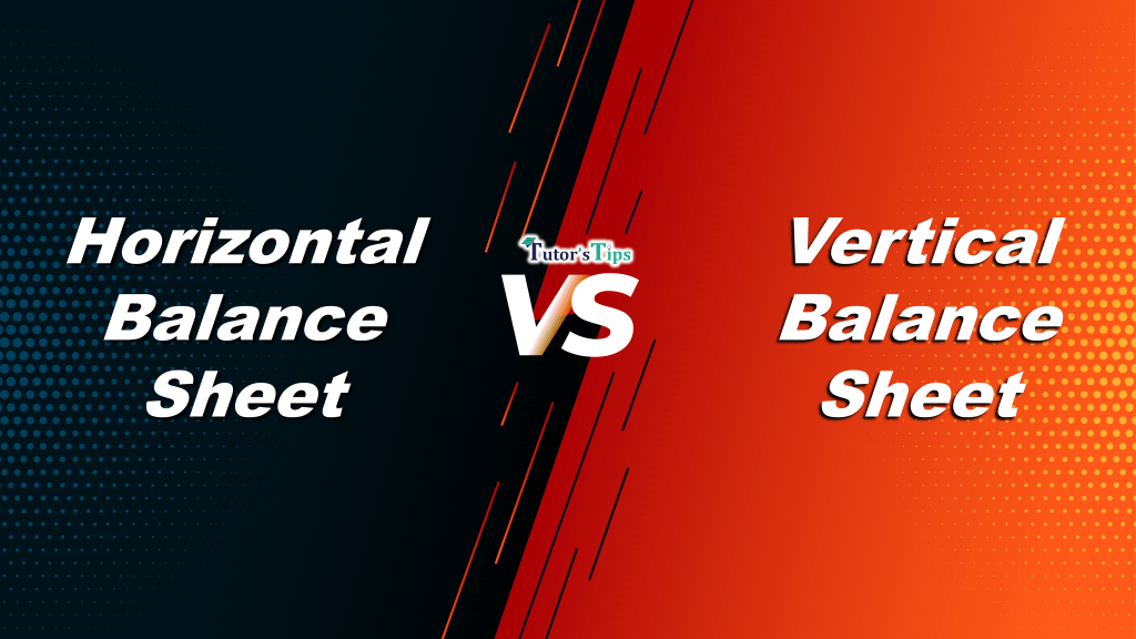 Difference between Horizontal and Vertical Balance sheet