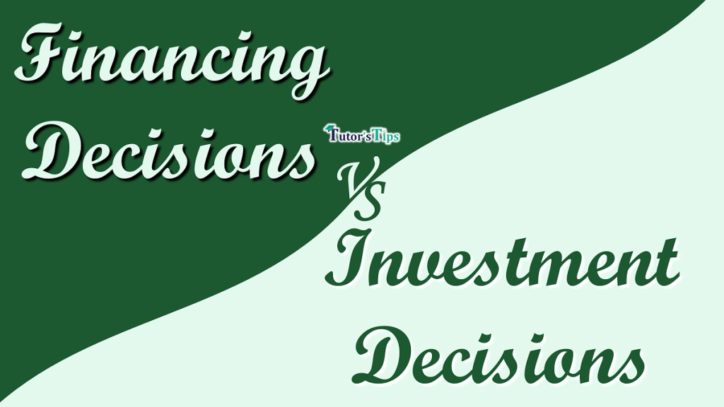 Difference between Financing Decisions and Investment Decisions