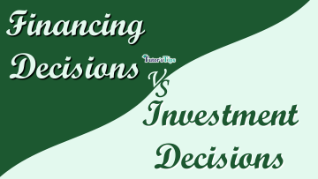 Difference between Financing Decisions and Investment Decisions min - Differences - Business Studies
