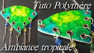 [♥ Tuto Polymère ♥]  ✿ Ambiance Tropicale ✿