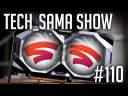Tech_Sama Show #110 : Plus d'infos sur Stadia, RX 5700 Custom