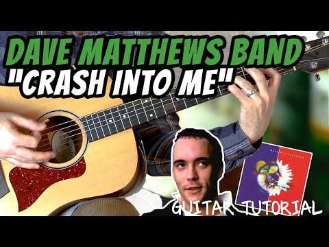 Dave Matthews Band – Crash Into Me – Guitar Tutorial (WARNING: RESULTS FROM VIDEO MAY IMPRESS U)