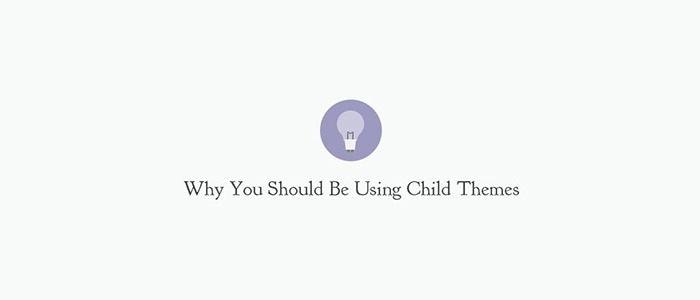 How To Create A Child Theme, And Why You Should Be Using One