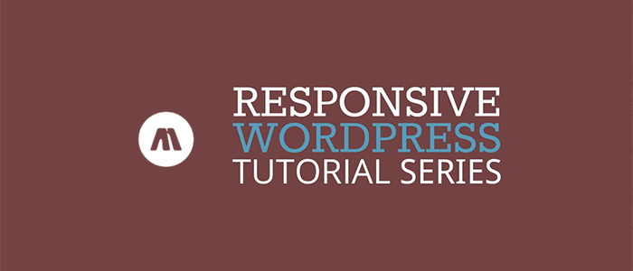 Responsive WordPress Theme Tutorial Series: Start to Finish