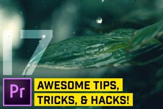 17 POWER Tips, Tricks, & HACKS for Premiere Pro CC