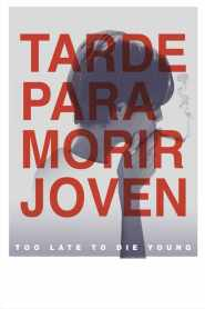 Tarde Para Morir Joven / Too Late to Die Young