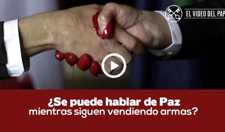 ¿Se puede Hablar de Paz mientras se siguen vendiendo armas?: Video Del Papa Junio