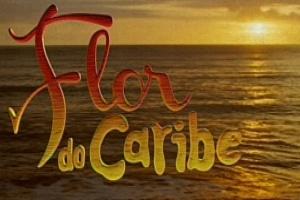 """Abertura da nova novela das 18h, """"Flor do Caribe"""""""