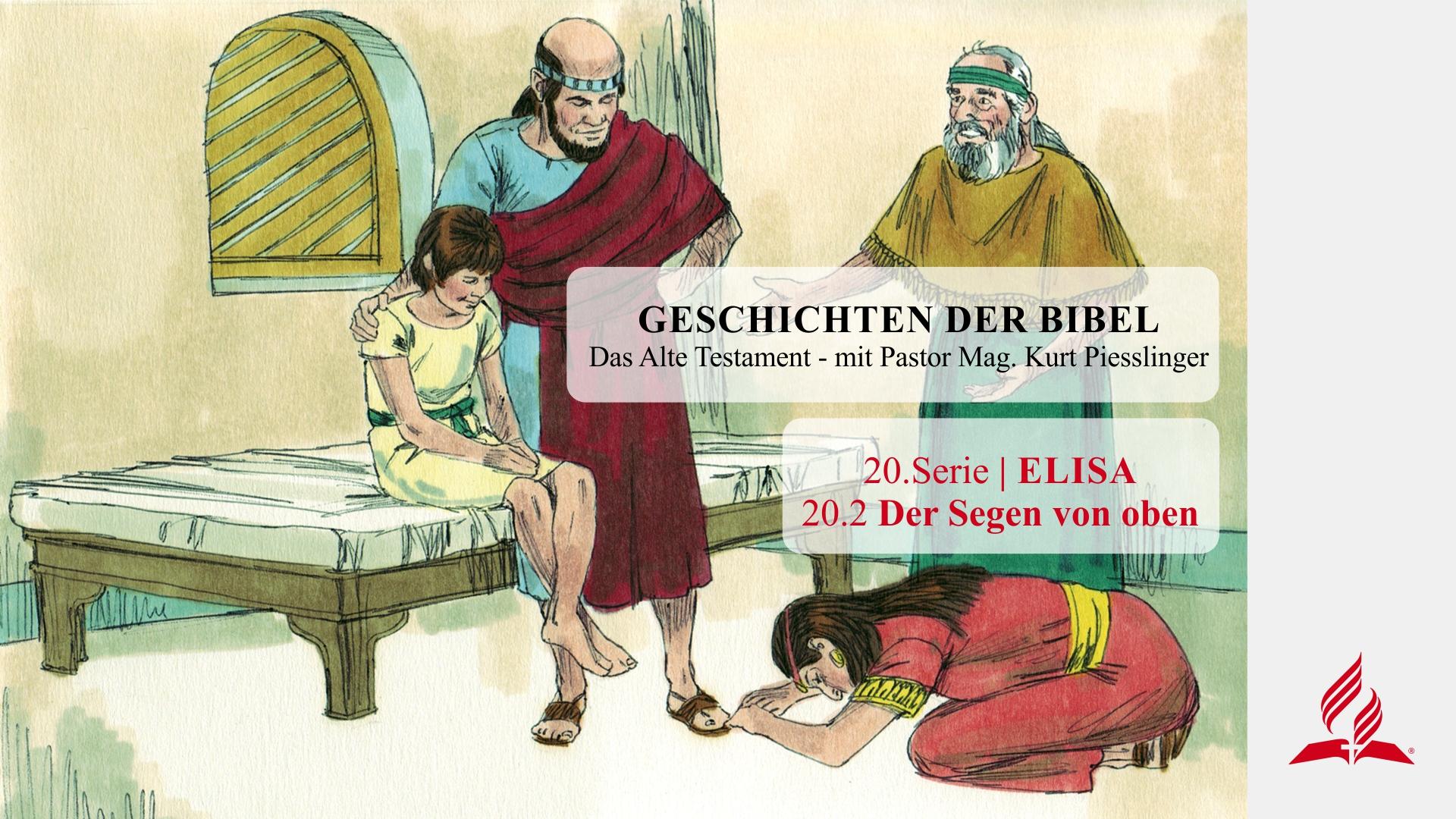 GESCHICHTEN DER BIBEL : 20.2 Der Segen von oben – 20.ELISA   Pastor Mag. Kurt Piesslinger