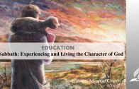 12.SABBATH-EXPERIENCING AND LIVING THE CHARACTER OF GOD – EDUCATION | Pastor Kurt Piesslinger, M.A.