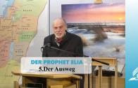 DER PROPHET ELIA: 5.Der Ausweg   Pastor Mag. Kurt Piesslinger