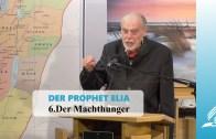 DER PROPHET ELIA: 6 Der Machthunger   Pastor Mag. Kurt Piesslinger