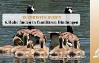 6.RUHEN FINDEN IN FAMILIÄREN BINDUNGEN – IN CHRISTUS RUHEN   Pastor Mag. Kurt Piesslinger