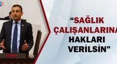 CHP'li Bulut sağlık emekçilerinin taleplerini dile getirdi