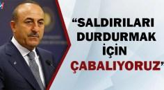 Bakan Çavuşoğlu'ndan 'İdlib' açıklaması