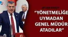 CHP'li Barut, Tarım Kredi Kooperatifi'ndeki iddiaları meclise taşıdı