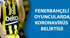 Koronavirüs Fenerbahçe'de!