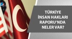 ABD'den Türkiye İnsan Hakları Raporu!
