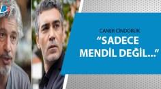 Caner Cindoruk'tan Behzat Uygur'a yanıt!