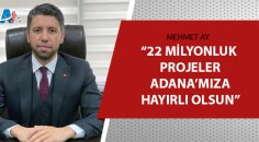 AK Parti Adana İl Başkanı Mehmet Ay'dan müjde!
