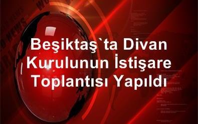 Beşiktaş'ta Divan Kurulunun İstişare Toplantısı Yapıldı