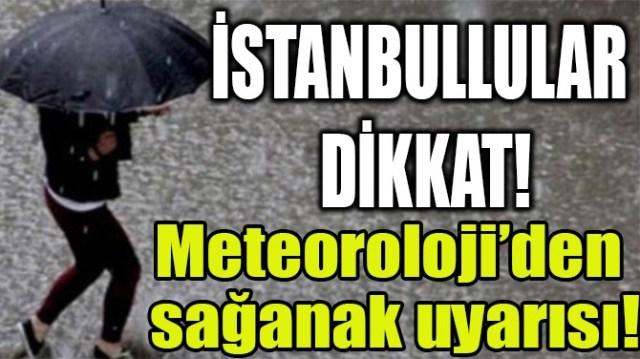İSTANBULLULAR DİKKAT! METEOROLOJİ'DEN BİR UYARI GELDİ!